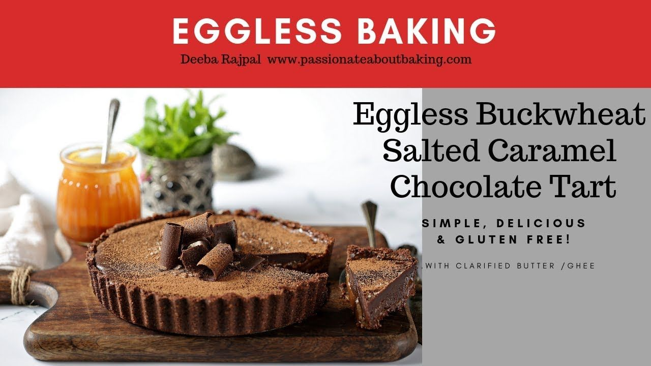 How To Make An Eggless Salted Caramel Tart By Deeba Rajpal Gluten Free Youtube Caramel Tart Chocolate Tart Salted Caramel Chocolate Tart