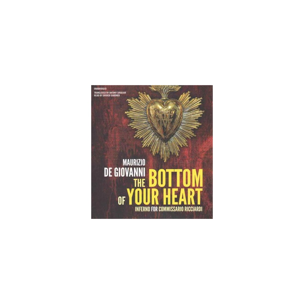 Bottom of Your Heart : Inferno for Commissario Ricciardi (Unabridged) (CD/Spoken Word) (Maurizio De