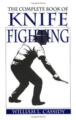 The Complete Book Of Knife Fighting By William L Cassidy Http