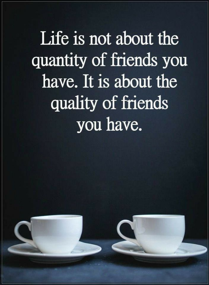 Friendship Quotes Life Is Not About The Quantity Of Friends You Have It Is About Quality Of Friends You Have Memories Quotes Friendship Quotes Friends Quotes