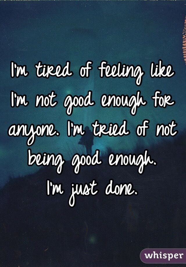 Image Result For Im Not Good Enough For Anyone True Not Good