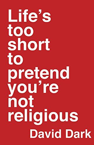 Life's Too Short to Pretend You're Not Religious by David... https://www.amazon.com/dp/0830844465/ref=cm_sw_r_pi_dp_x_C-GEzbEKM0BZY