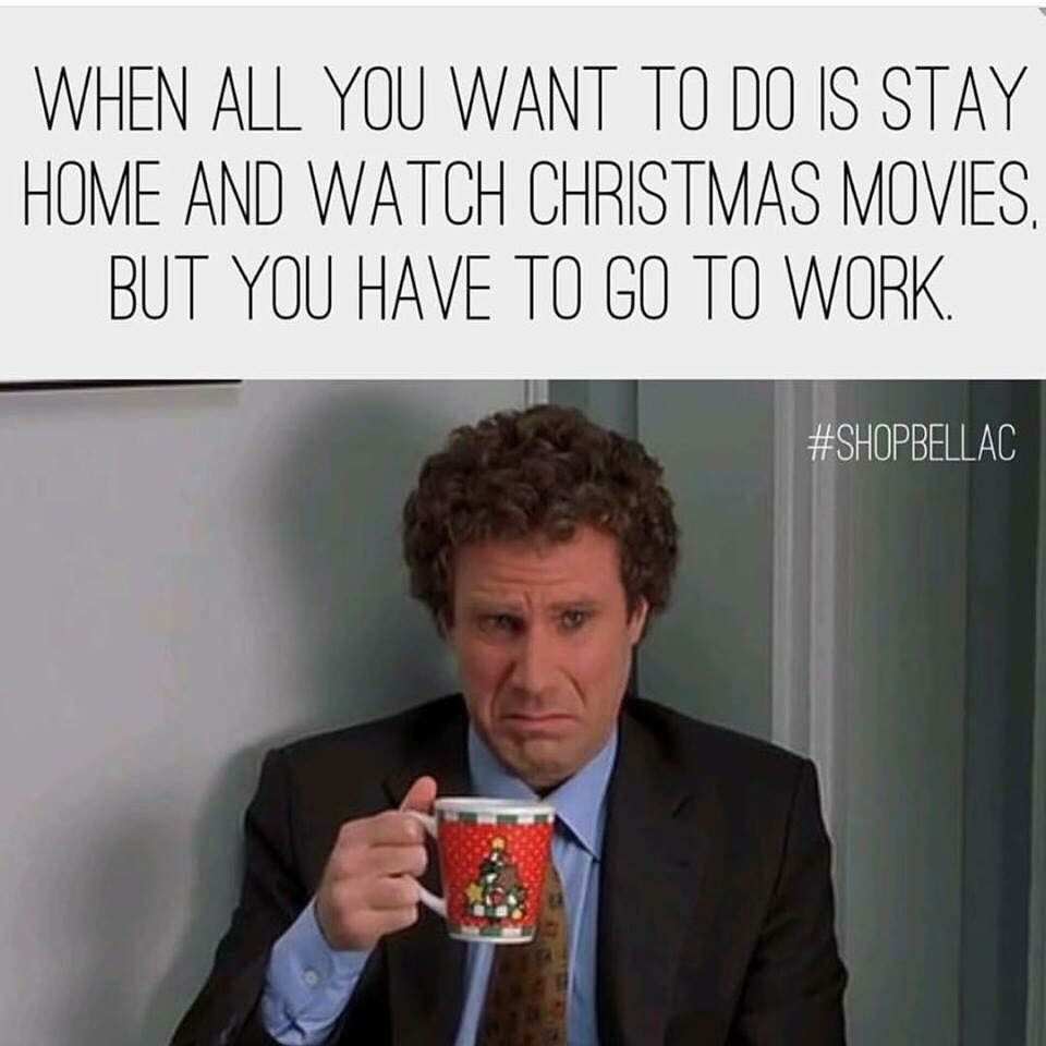 I Just Want To Stay Home From Work And Watch Christmas Movies Christmas Quotes Funny Christmas Memes Funny Christmas Humor