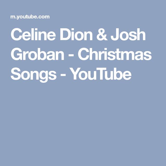 Celine Dion Josh Groban Christmas Songs Youtube Christmas Songs Youtube Youtube Songs Songs