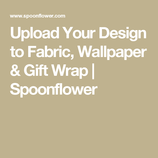 Upload Your Design to Fabric, Wallpaper & Gift Wrap | Spoonflower