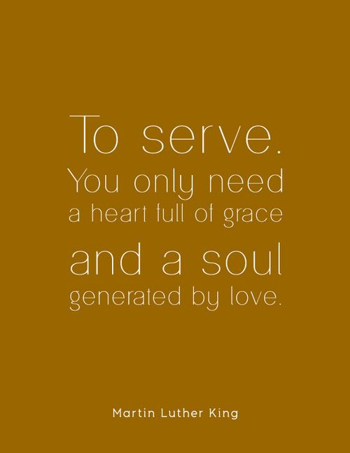 Martin Luther King Quote To serve you only need a heart full of - service quotation
