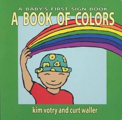 A Book of Colors: A Baby's First Sign Book