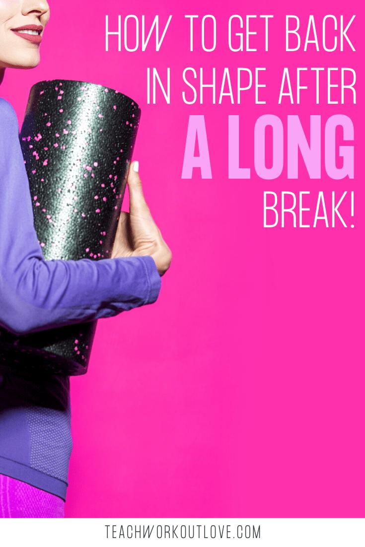 1c871e834ab1463d4ae1acf17eeeb0ee - How To Get Back In Shape After A Long Break