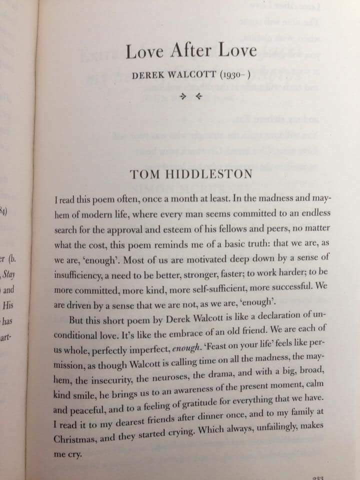 """tomnotloki: """" source """" Another piece of writing by Tom Hiddleston. In the collection Poems that Make Grown Men Cry edited by Anthony and Ben Holden, he writes about his reaction to the poem """"Love After Love"""" by Derek Walcott. I have updated my page."""