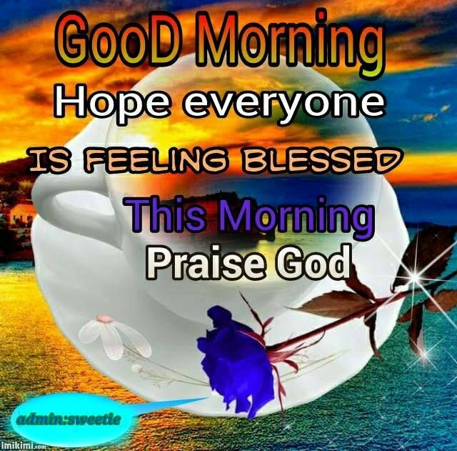 Good Morning, Praise God!!