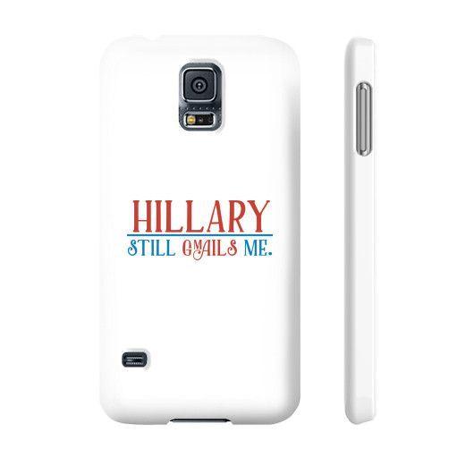 Hillary Still Gmails Me - Phone Case