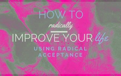 How to radically improve your life using radical acceptance