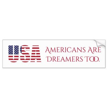 Usa americans are dreamers too political bumper sticker craft supplies diy custom design