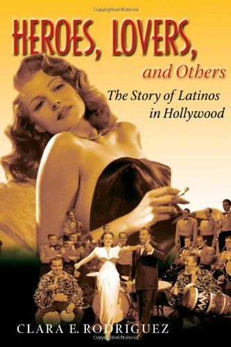 Heroes, Lovers, and Others: The Story of Latinos in Hollywood by Clara Rodriguez. $12.87. Publication: February 1, 2008. Publisher: Oxford University Press, USA (February 1, 2008)