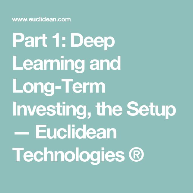 Part 1: Deep Learning and Long-Term Investing, the Setup — Euclidean Technologies ®