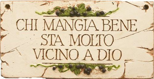 Italian Decor Plaque Chi Mangia Bene, Those Who Eat Well Are Closer To God Art by Al Pisano http://www.amazon.com/dp/B0044UO468/ref=cm_sw_r_pi_dp_n385ub0QPG8YG