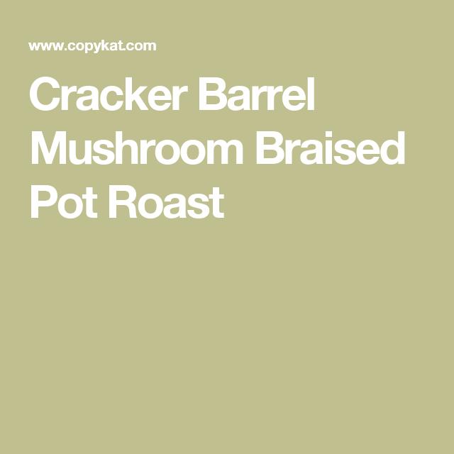 Cracker Barrel Mushroom Braised Pot Roast