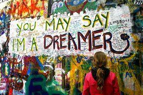 You may say I'm a dreamer...