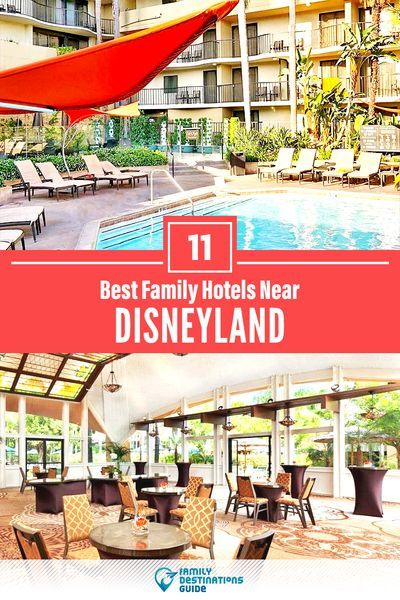 11 Best Family Hotels Near Disneyland (That All Ages Love!)