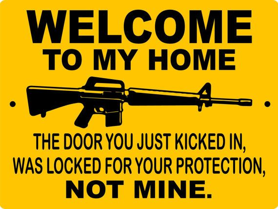 Welcome To My Home Door You Kicked In Was Your Protection Not Mine Sign