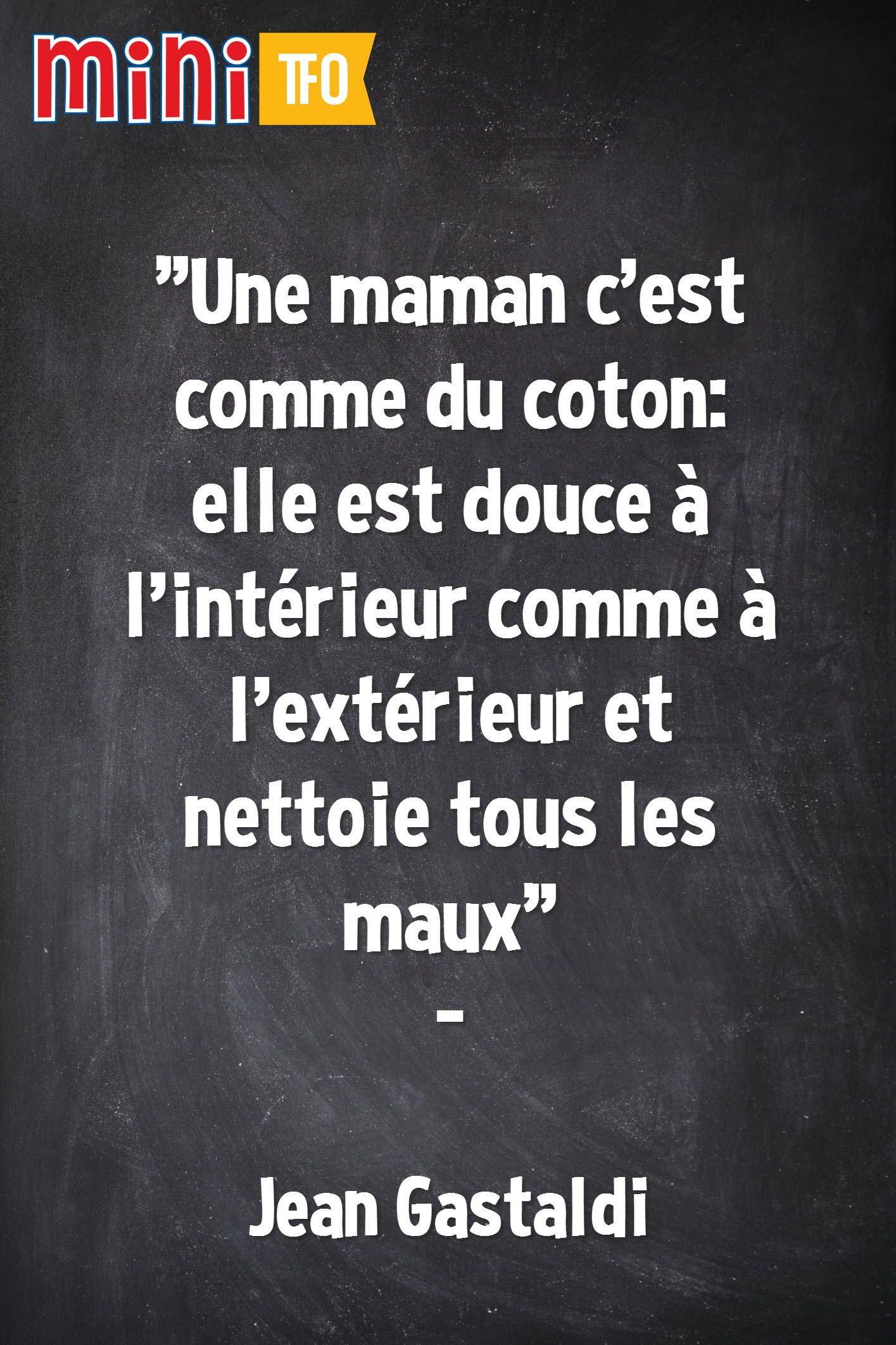 """""""Une maman c'est comme du coton, elle est douce à l'intérieur comme à l'extérieur et nettoie tous les maux."""" - Jean Gastaldi"""