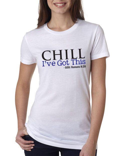Christian Tshirt For Women Or Men Chill I Ve Got This God Romans 8 28 Scripture Tshirt By Designstudiosigns 22 00 T Shirts For Women Women Shirts