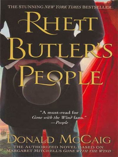 """""""Rhett Butler's People"""" by Donald McCaig (so far the only good prequel/sequel to Margaret Mitchell's """"Gone with the Wind"""" -- Ripley's """"Scarlett"""" was just God awful, in my own honest opinion)."""