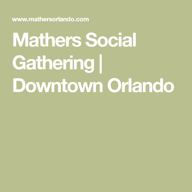 Mathers Social Gathering Downtown Orlando Social Gathering Downtown Orlando Orlando