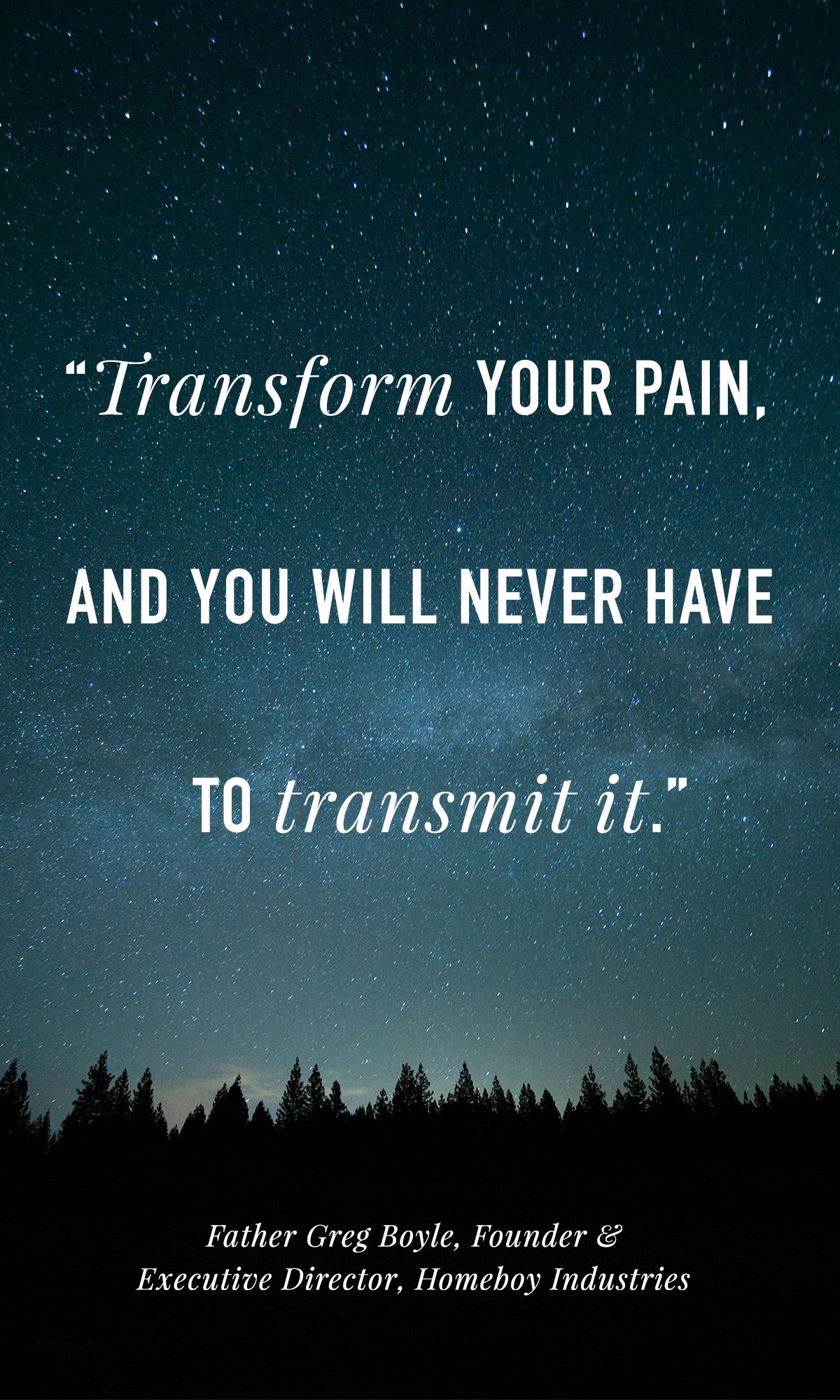 "Homeboy Quotes: ""Transform Your Pain, And You Will Never Have To Transmit"