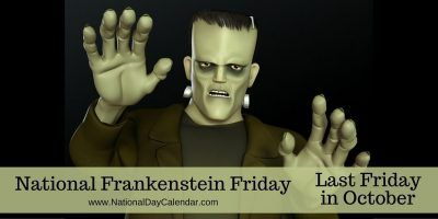 National Frankenstein Friday Last Friday In October October 28 2016 National Frankenstein Friday Is National Day Calendar National Calendar Frankenstein