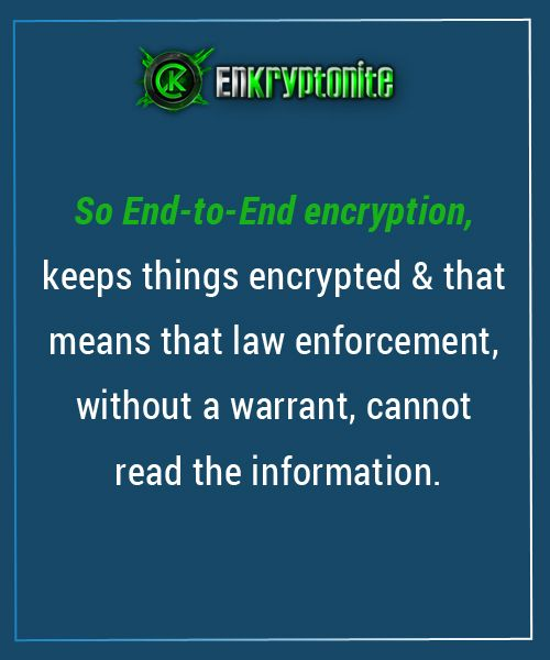 EndtoEnd encryption keeps communications secure, which