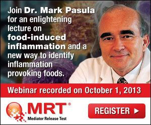 Understanding Diet Induced Inflammation free Webinar with Dr Mark Pasula, inventor of alcat and newer MRT test. You may have to join the site (free) to watch/listen.