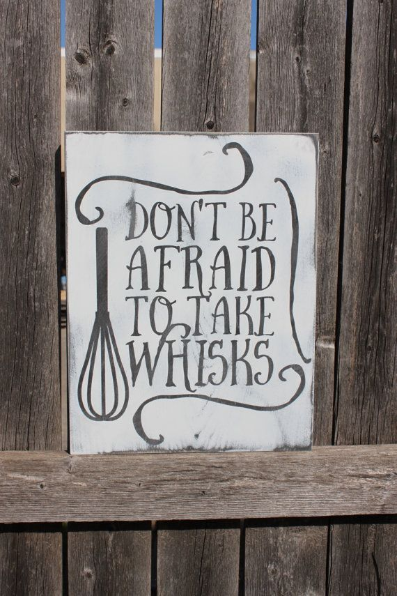 Don T Be Afraid To Take Whisks Painted Wooden Sign Plaque By Torrey S Touches Beautiful Home Decor Quotes Kitchen Humor Signs