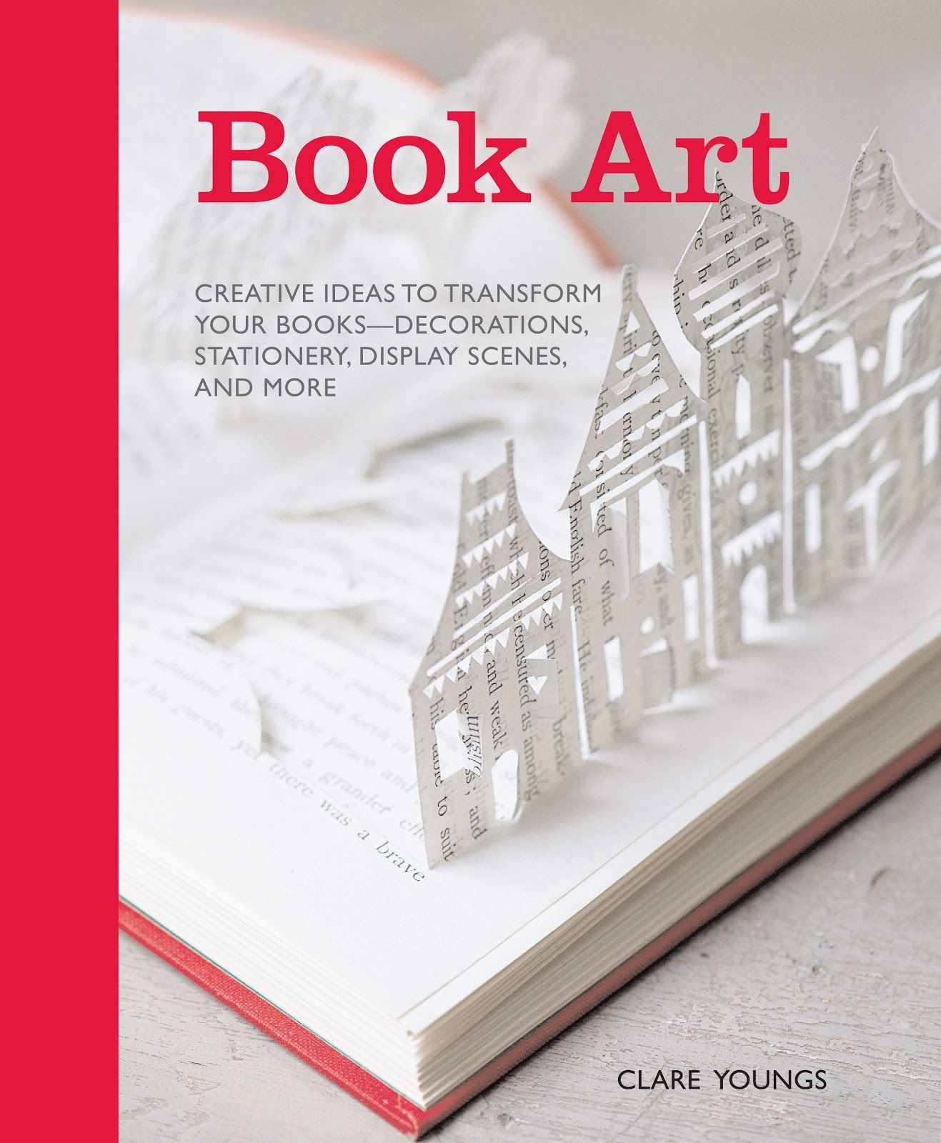 Amazing Book by Clare Youngs - 'Book Art - Creative Ideas to Transform Your Books_ Decorations, Stationery, Display Scenes, and More'