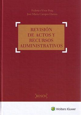 Revisión de actos y recursos administrativos / Federico Vivas Puig, José María Campos Daroca.     Wolters Kluwer, 2016