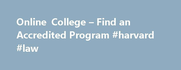 Online College u2013 Find an Accredited Program #harvard #law http - harvard law school resume