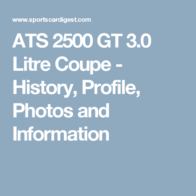 ATS 2500 GT 3.0 Litre Coupe - History, Profile, Photos and Information
