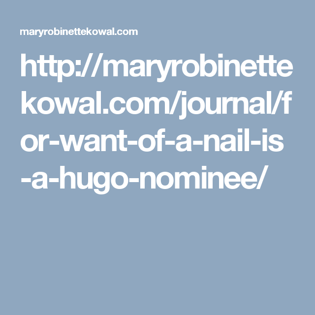 For Want Of A Nail Short Story By Mary Robinette Kowal 2011 Winner Short Stories Hugo Wanted