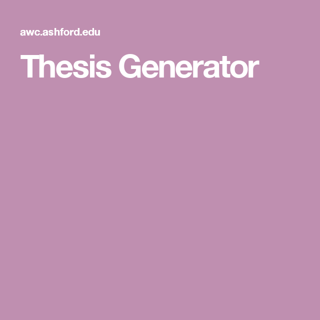 Thesis Generator | Ashford university, Ashford, Writing tools