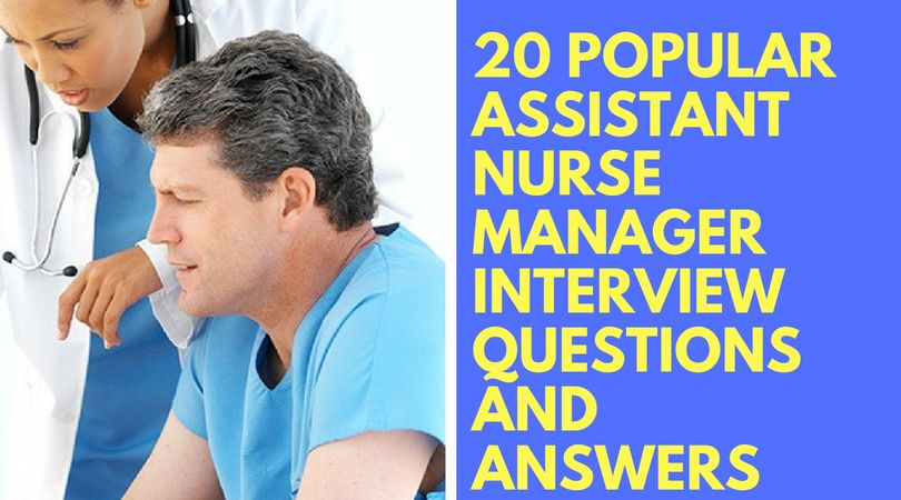 20 Popular Assistant Nurse Manager Interview Questions and Answers
