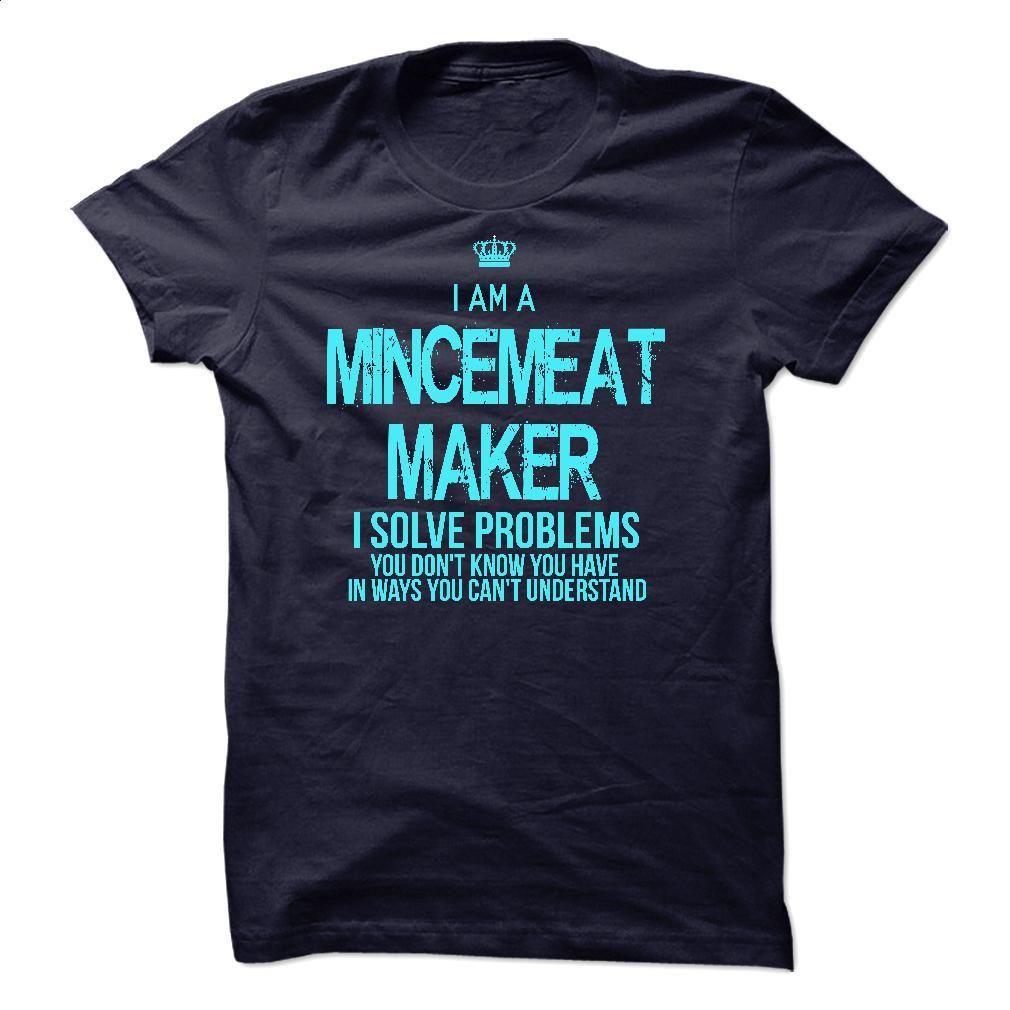 Design your own t-shirt maker - I Am A Mincemeat Maker T Shirt Hoodie Sweatshirts Design Your Own T