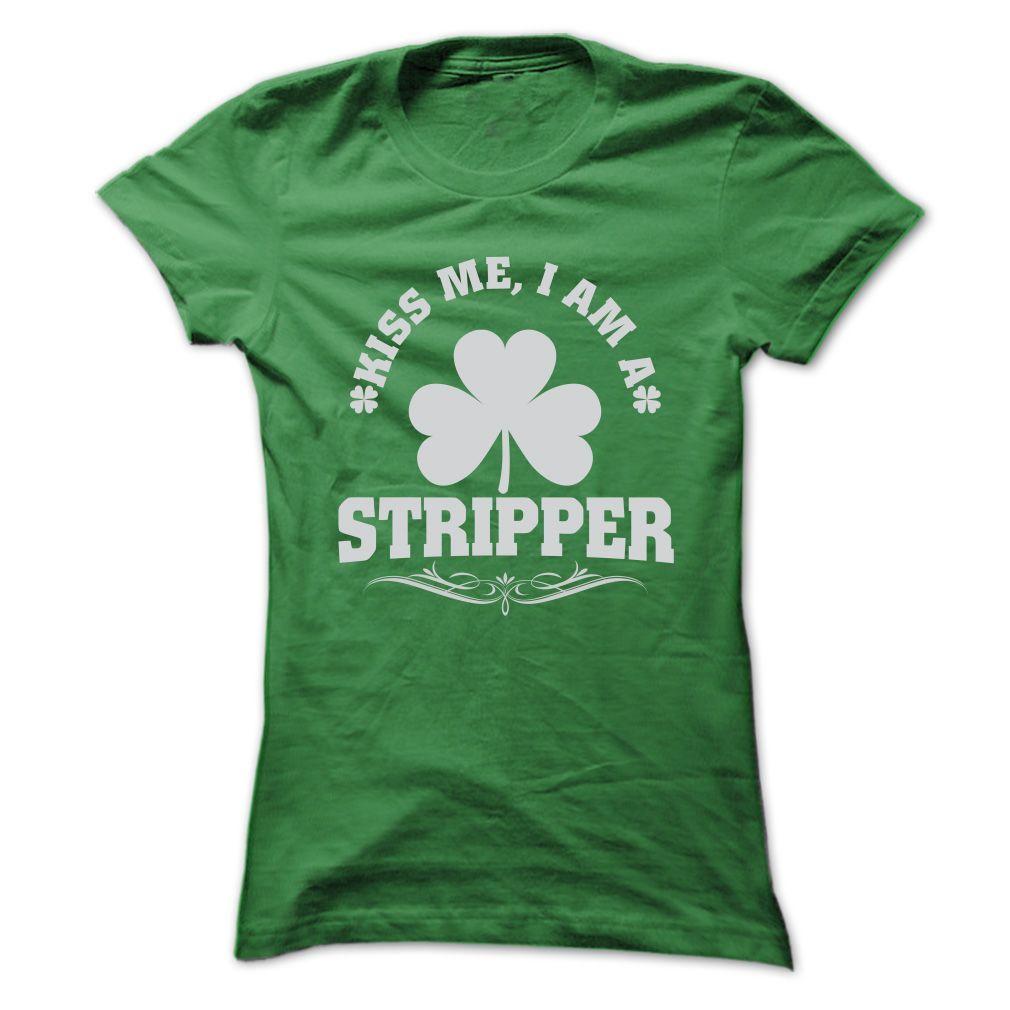 KISS ME, I AM A STRIPPER SHIRTS T-Shirts, Hoodies. GET IT ==► https://www.sunfrog.com/LifeStyle/KISS-ME-I-AM-A-STRIPPER-T-SHIRTS-Ladies.html?id=41382