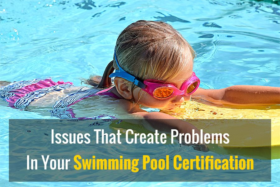 Issues That Create Problems In Your Swimming Pool Certification