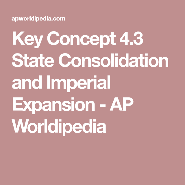 Key Concept 4 3 State Consolidation and Imperial Expansion