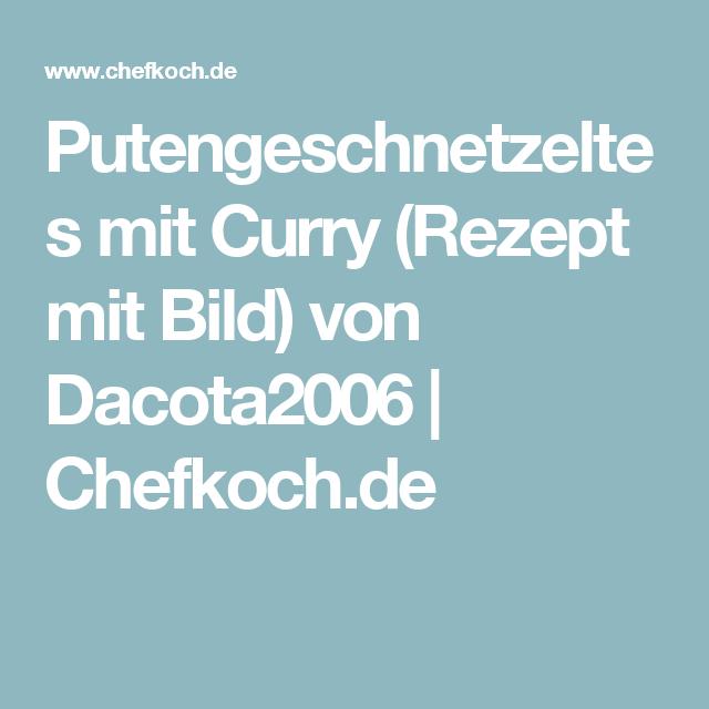 Putengeschnetzeltes mit Curry (Rezept mit Bild) von Dacota2006 | Chefkoch.de