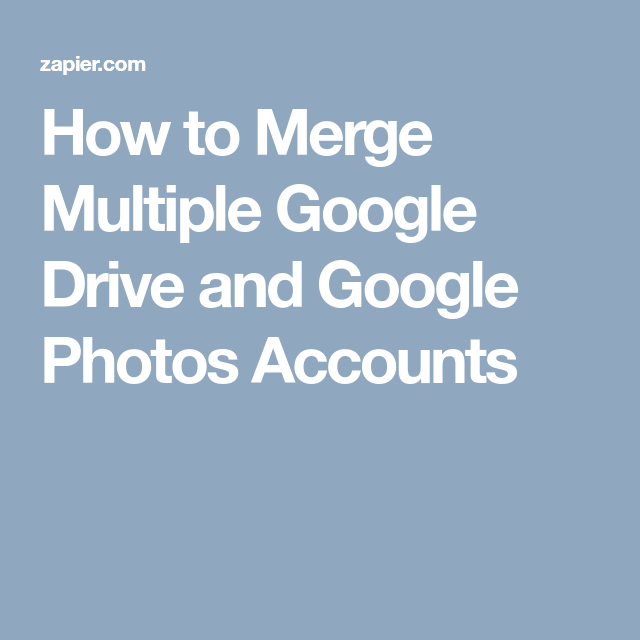 How to Merge Multiple Google Drive and Google Photos