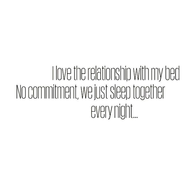 I Love The Relationship With My Bed No Commitment We Just Sleep