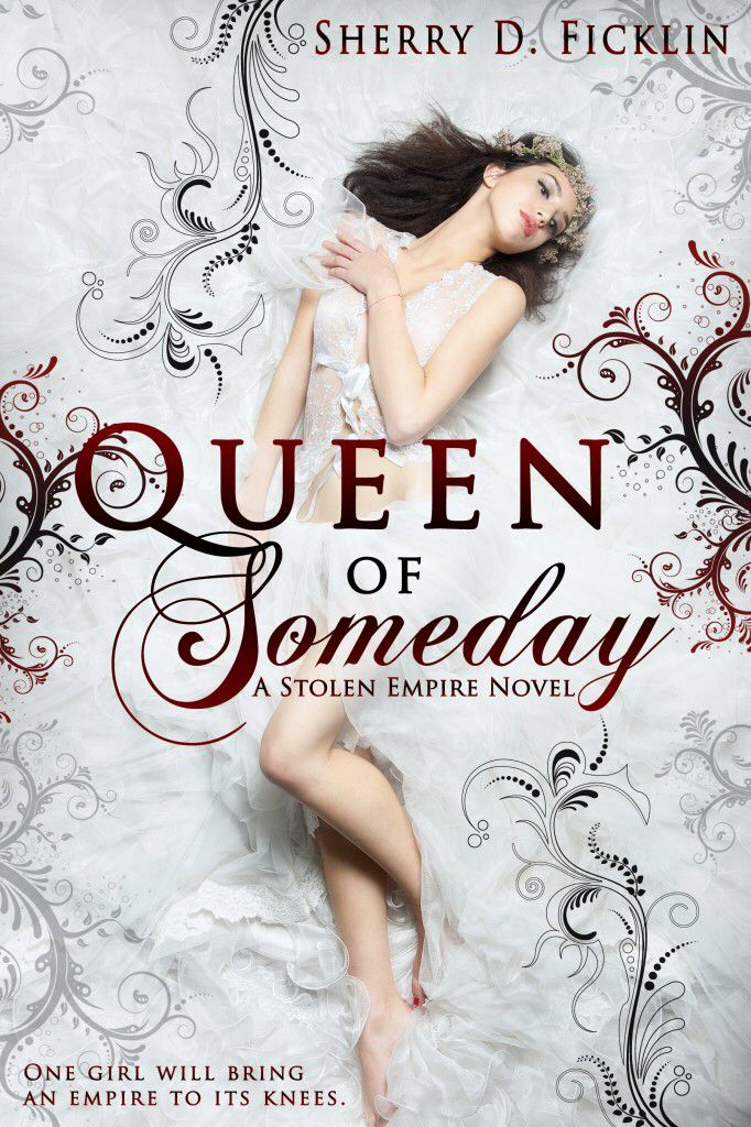 Queen of Someday (Stolen Empire #1) by Sherry D. Ficklin. YA Historical Fiction; October 7, 2014 by Clean Teen Publishing