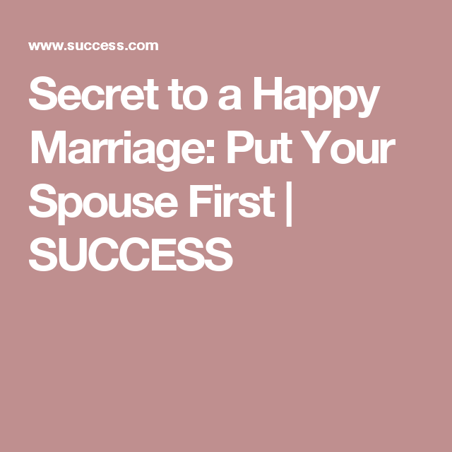 Secret to a Happy Marriage: Put Your Spouse First | Happy