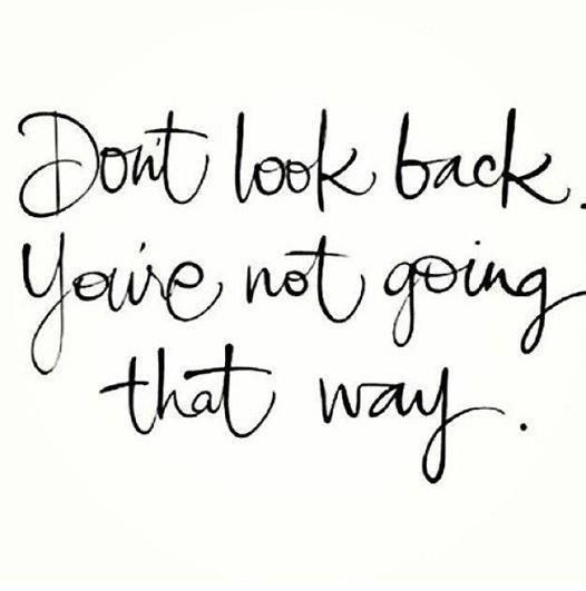 Don T Look Back You Re Not Going That Way Be Yourself Quotes Quotes To Live By Meaningful Quotes